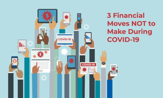 3 Financial Moves NOT to Make During COVID-19