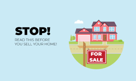 STOP! Read This Before You Sell Your Home!